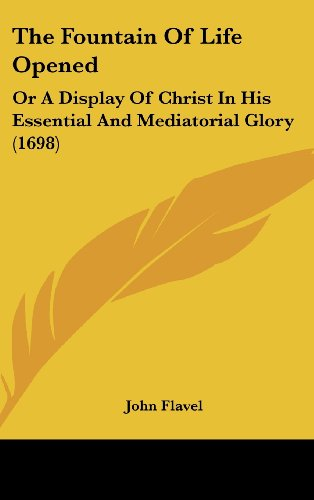 9781120103758: The Fountain Of Life Opened: Or A Display Of Christ In His Essential And Mediatorial Glory (1698)