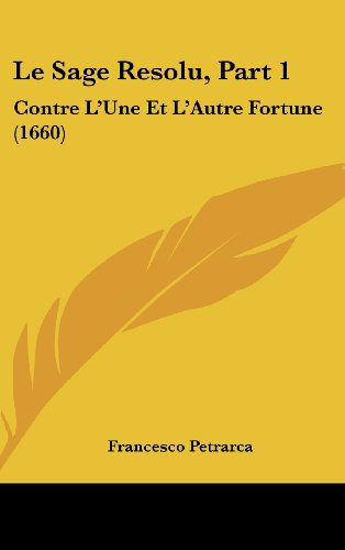 Le Sage Resolu, Part 1: Contre L'Une Et L'Autre Fortune (1660) (French Edition) (1120106591) by Petrarca, Francesco