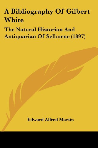 9781120108821: A Bibliography of Gilbert White: The Natural Historian and Antiquarian of Selborne