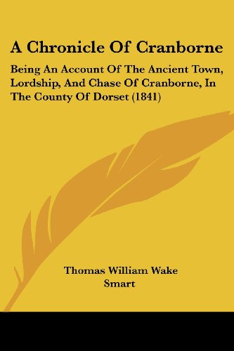 9781120111654: A Chronicle of Cranborne: Being an Account of the Ancient Town, Lordship, and Chase of Cranborne, in the County of Dorset (1841)