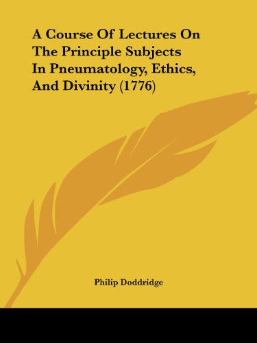9781120114273: A Course Of Lectures On The Principle Subjects In Pneumatology, Ethics, And Divinity (1776)