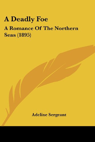 9781120114976: A Deadly Foe: A Romance Of The Northern Seas (1895)