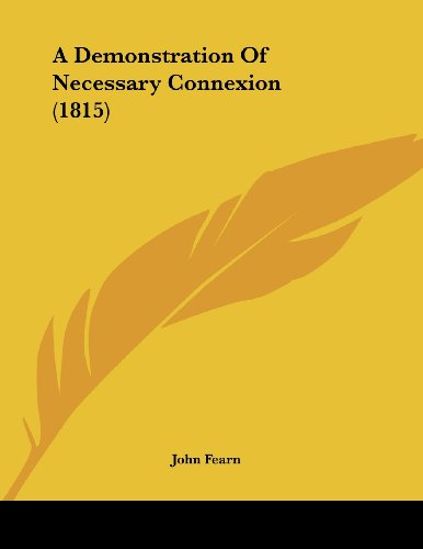 9781120115188: A Demonstration of Necessary Connexion (1815)