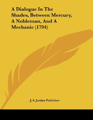 9781120115577: A Dialogue In The Shades, Between Mercury, A Nobleman, And A Mechanic (1794)