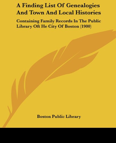 9781120117205: A Finding List of Genealogies and Town and Local Histories: Containing Family Records in the Public Library Oft He City of Boston (1900)