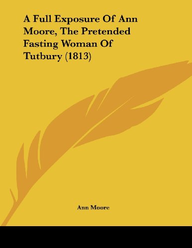 9781120117526: A Full Exposure Of Ann Moore, The Pretended Fasting Woman Of Tutbury (1813)
