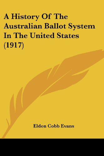 9781120119438: A History Of The Australian Ballot System In The United States (1917)