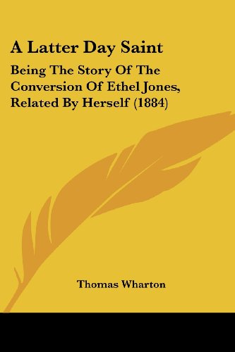 9781120120502: A Latter Day Saint: Being the Story of the Conversion of Ethel Jones, Related by Herself (1884)