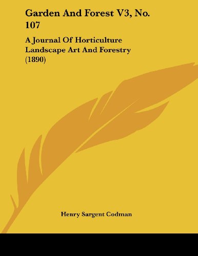9781120121646: Garden And Forest V3, No. 107: A Journal Of Horticulture Landscape Art And Forestry (1890)
