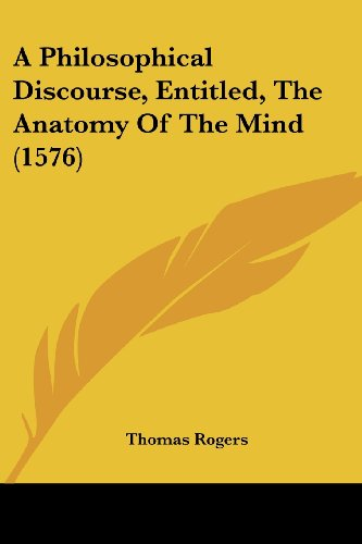 9781120125880: A Philosophical Discourse, Entitled, The Anatomy Of The Mind (1576)