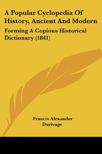 9781120126481: A Popular Cyclopedia Of History, Ancient And Modern: Forming A Copious Historical Dictionary (1841)