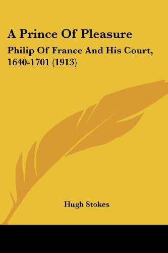 9781120127013: A Prince Of Pleasure: Philip Of France And His Court, 1640-1701 (1913)
