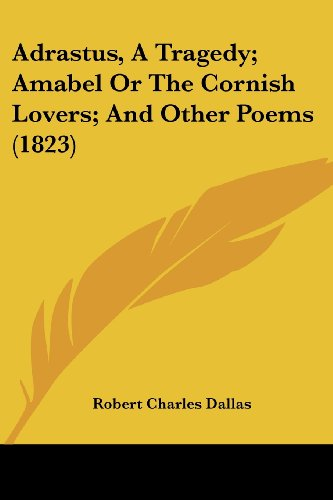 9781120139504: Adrastus, a Tragedy; Amabel or the Cornish Lovers; And Other Poems (1823)