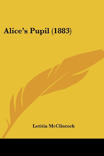 9781120142412: Alice's Pupil (1883)