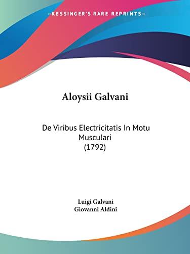 9781120143037: Aloysii Galvani: De Viribus Electricitatis In Motu Musculari (1792) (Latin Edition)