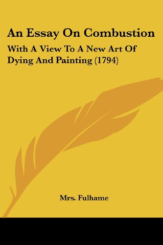 9781120149220: An Essay On Combustion: With A View To A New Art Of Dying And Painting (1794)