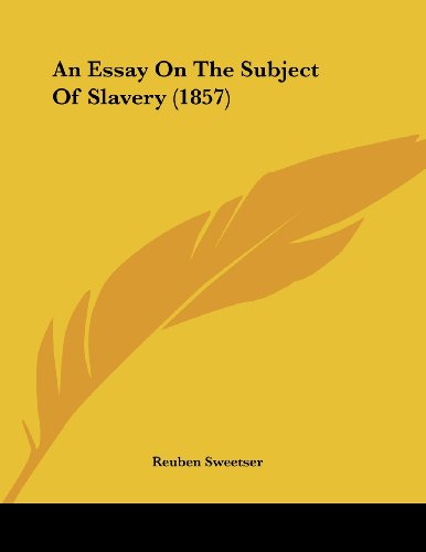 9781120149794: An Essay On The Subject Of Slavery (1857)