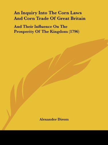 9781120151537: An Inquiry Into The Corn Laws And Corn Trade Of Great Britain: And Their Influence On The Prosperity Of The Kingdom (1796)
