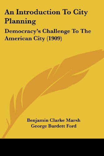9781120151827: An Introduction To City Planning: Democracy's Challenge To The American City (1909)