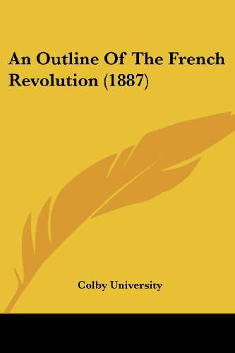 9781120152886: An Outline Of The French Revolution (1887)