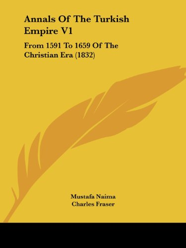 9781120155108: Annals Of The Turkish Empire V1: From 1591 To 1659 Of The Christian Era (1832)