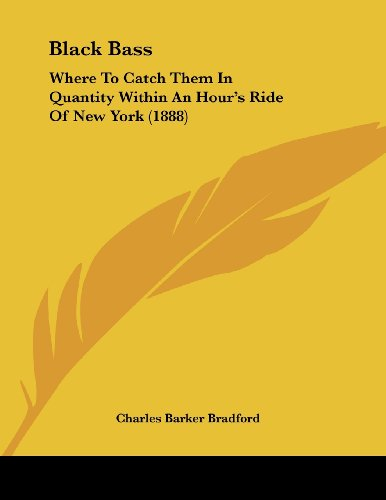 9781120164469: Black Bass: Where To Catch Them In Quantity Within An Hour's Ride Of New York (1888)