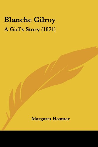 9781120164773: Blanche Gilroy: A Girl's Story (1871)