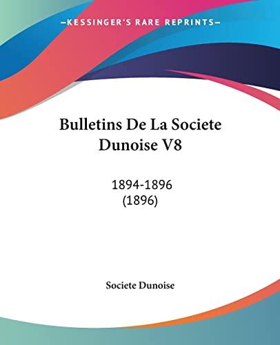 9781120168382: Bulletins De La Societe Dunoise V8: 1894-1896 (1896) (French Edition)