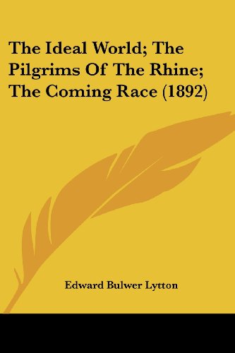 9781120168399: The Ideal World; The Pilgrims Of The Rhine; The Coming Race (1892)