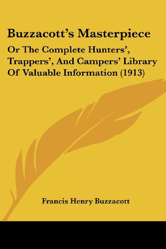9781120168771: Buzzacott's Masterpiece: Or The Complete Hunters', Trappers', And Campers' Library Of Valuable Information (1913)