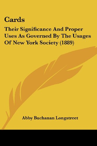 9781120170897: Cards: Their Significance And Proper Uses As Governed By The Usages Of New York Society (1889)