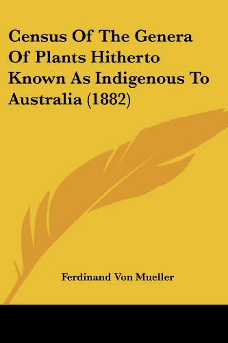 9781120172884: Census Of The Genera Of Plants Hitherto Known As Indigenous To Australia (1882)