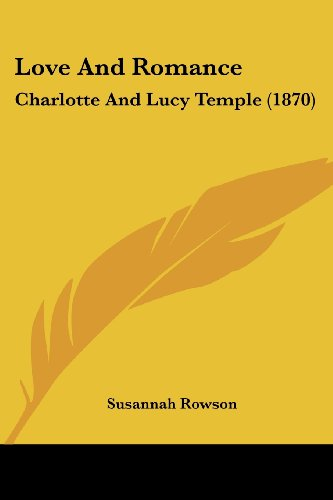 9781120174291: Love And Romance: Charlotte And Lucy Temple (1870)