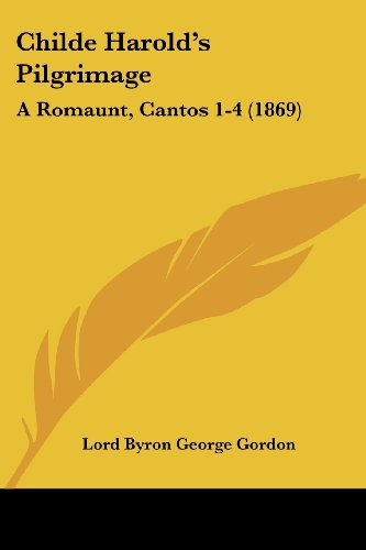 9781120175304: Childe Harold's Pilgrimage: A Romaunt, Cantos 1-4 (1869)