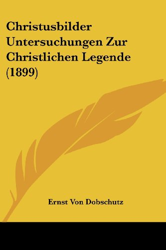 9781120176424: Christusbilder Untersuchungen Zur Christlichen Legende (1899) (German Edition)