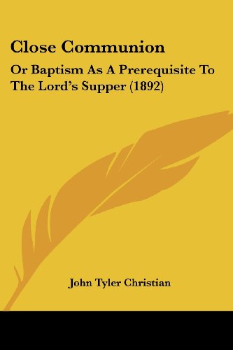 9781120178237: Close Communion: Or Baptism As A Prerequisite To The Lord's Supper (1892)