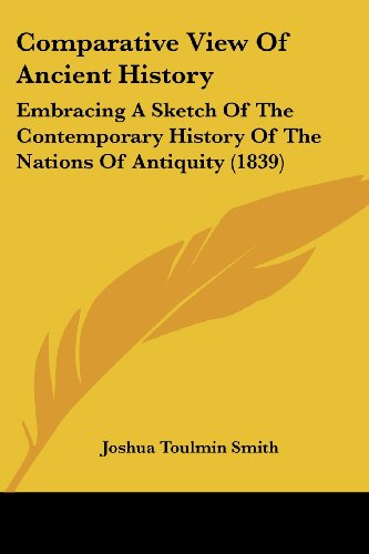 9781120180278: Comparative View Of Ancient History: Embracing A Sketch Of The Contemporary History Of The Nations Of Antiquity (1839)