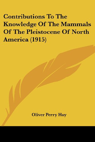 9781120182241: Contributions To The Knowledge Of The Mammals Of The Pleistocene Of North America (1915)