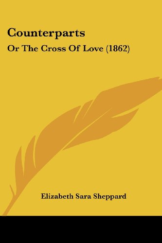 Counterparts Or the Cross of Love 1862: Elizabeth Sara Sheppard