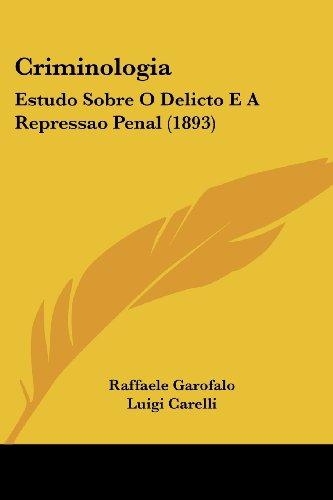 9781120184184: Criminologia: Estudo Sobre O Delicto E A Repressao Penal (1893) (English and Portuguese Edition)