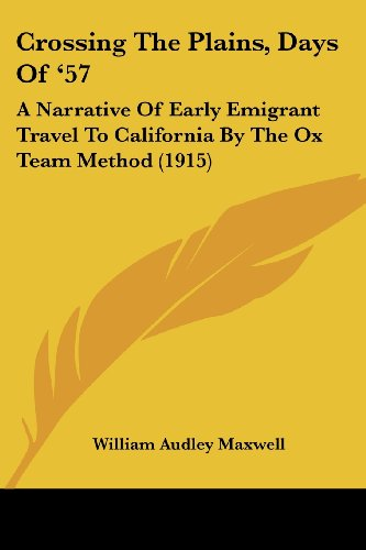 9781120184504: Crossing The Plains, Days Of '57: A Narrative Of Early Emigrant Travel To California By The Ox Team Method (1915)