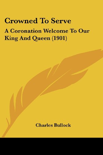 9781120184559: Crowned To Serve: A Coronation Welcome To Our King And Queen (1901)