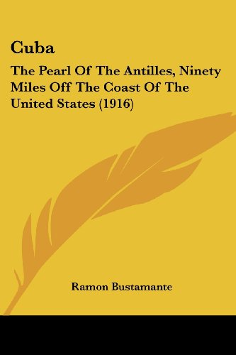 9781120184696: Cuba: The Pearl Of The Antilles, Ninety Miles Off The Coast Of The United States (1916)