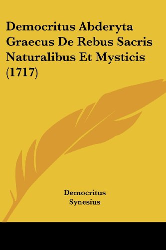 9781120187512: Democritus Abderyta Graecus De Rebus Sacris Naturalibus Et Mysticis (1717) (Latin Edition)