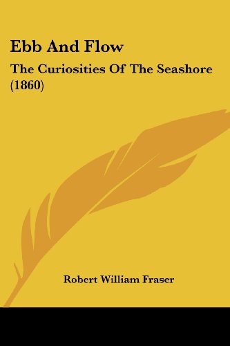 9781120190765: Ebb And Flow: The Curiosities Of The Seashore (1860)