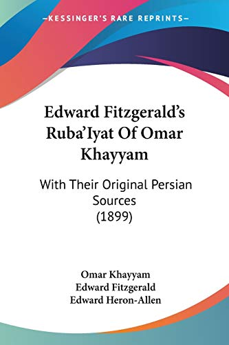 9781120191687: Edward Fitzgerald's Ruba'Iyat Of Omar Khayyam: With Their Original Persian Sources (1899)