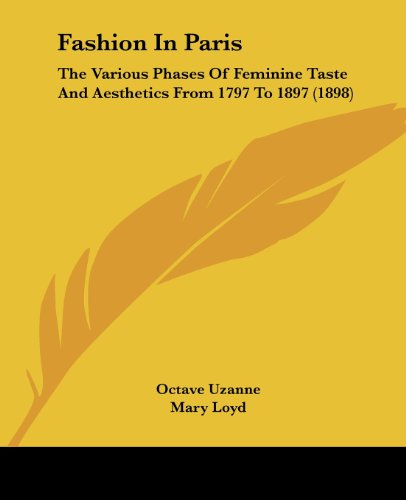 9781120194787: Fashion In Paris: The Various Phases Of Feminine Taste And Aesthetics From 1797 To 1897 (1898)