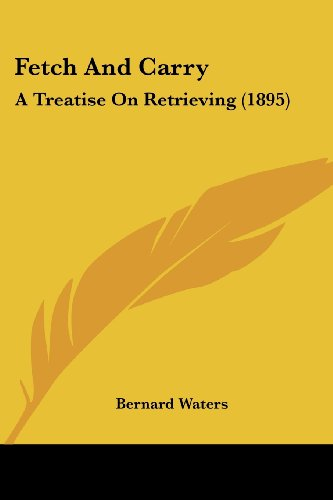 9781120195753: Fetch And Carry: A Treatise On Retrieving (1895)