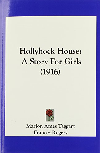 Hollyhock House: A Story For Girls (1916) (9781120201058) by Marion Ames Taggart
