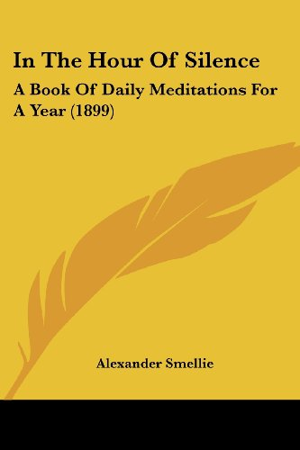 9781120202505: In The Hour Of Silence: A Book Of Daily Meditations For A Year (1899)